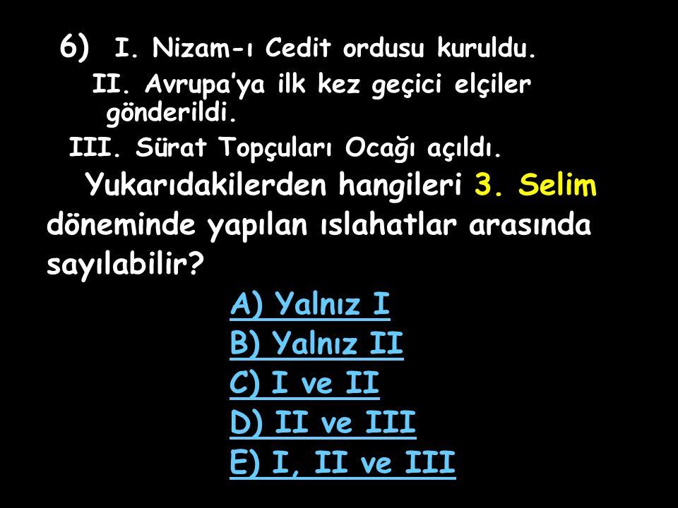 5) Aşağıdakilerden hangisi 18. yüzyılda Osmanlı'da yapılan ıslahatların genel özelliklerinden biridir? A) Devletin gerilemesi engellenmiştir. B) Halkı