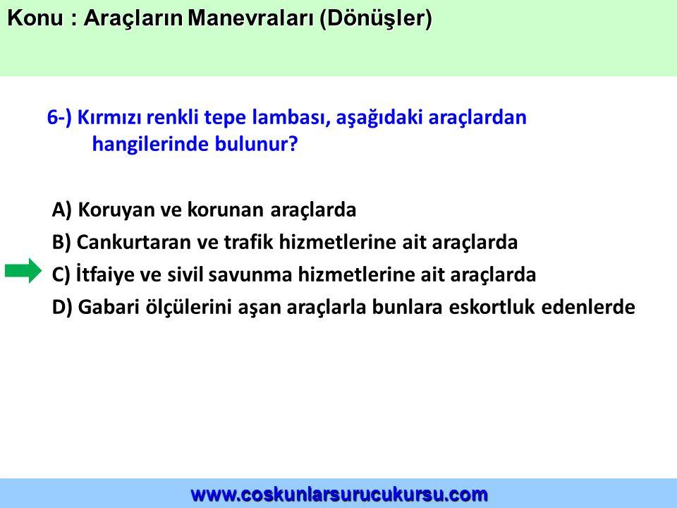 6-) Kırmızı renkli tepe lambası, aşağıdaki araçlardan hangilerinde bulunur.