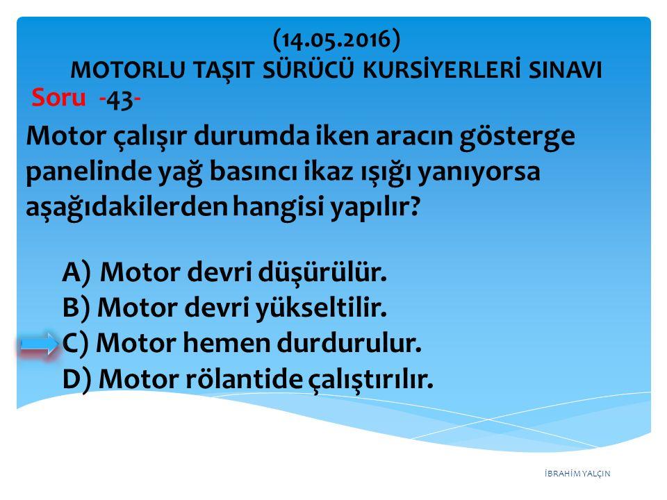 İBRAHİM YALÇIN A)Motor devri düşürülür.B) Motor devri yükseltilir.