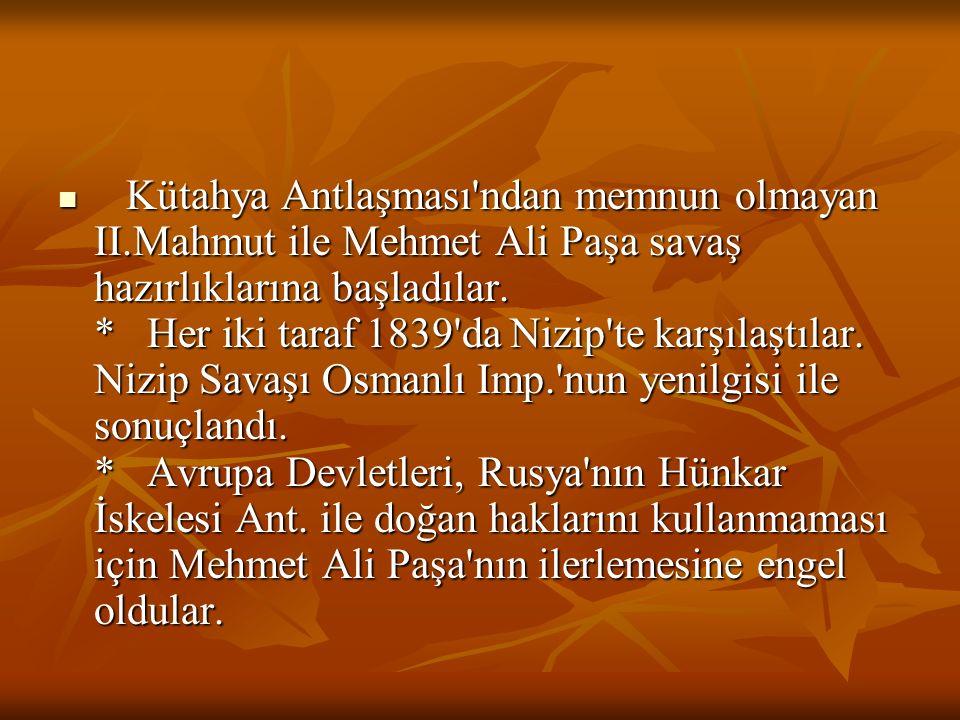 Hünkar İskelesi Antlaşması (1833) II.Mahmut, Mehmet Ali Paşa'nın olası bir saldırısına karşı İngiltere ve Fransa'ya güvenemediği için Rusya ile Hünkar