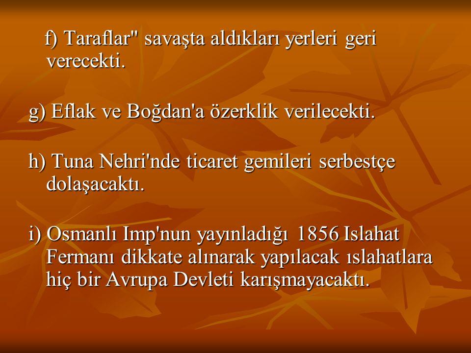 a) Osmanlı Imp. Avrupa devleti sayılacak ve Avrupa Devletler Hukuku 'ndan yararlanacaktı. b) Osmanlı İmp'nun toprak bütünlüğü Avrupa Devletleri tara