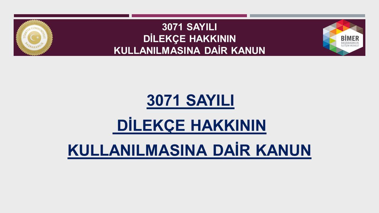 3071 SAYILI DİLEKÇE HAKKININ KULLANILMASINA DAİR KANUN 3071 SAYILI DİLEKÇE HAKKININ KULLANILMASINA DAİR KANUN