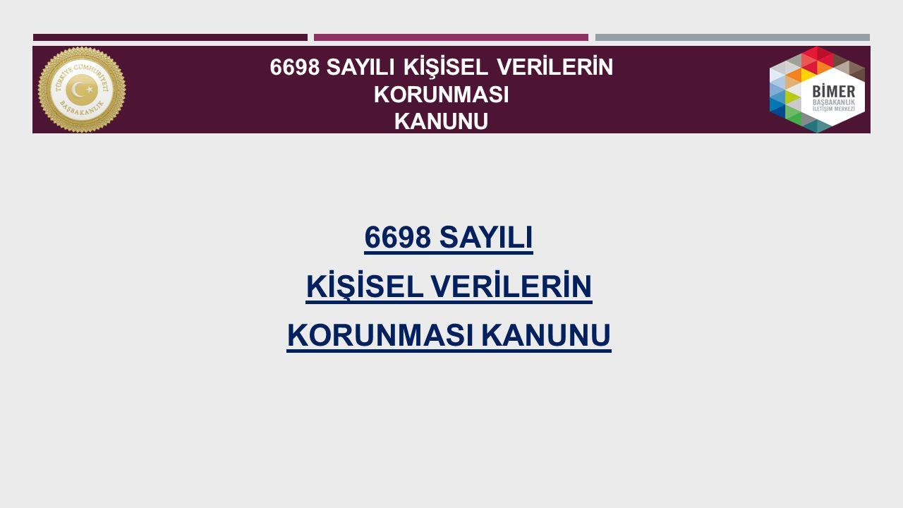 6698 SAYILI KİŞİSEL VERİLERİN KORUNMASI KANUNU 6698 SAYILI KİŞİSEL VERİLERİN KORUNMASI KANUNU