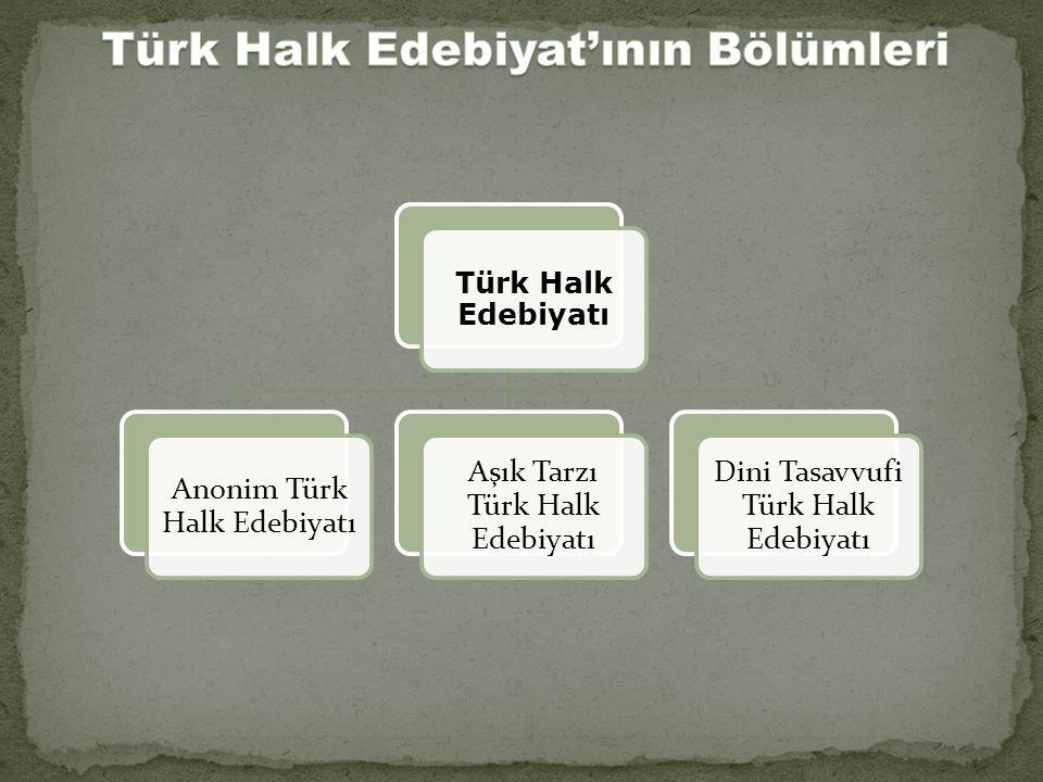 Türk Halk Edebiyatı Anonim Türk Halk Edebiyatı Aşık Tarzı Türk Halk Edebiyatı Dini Tasavvufi Türk Halk Edebiyatı