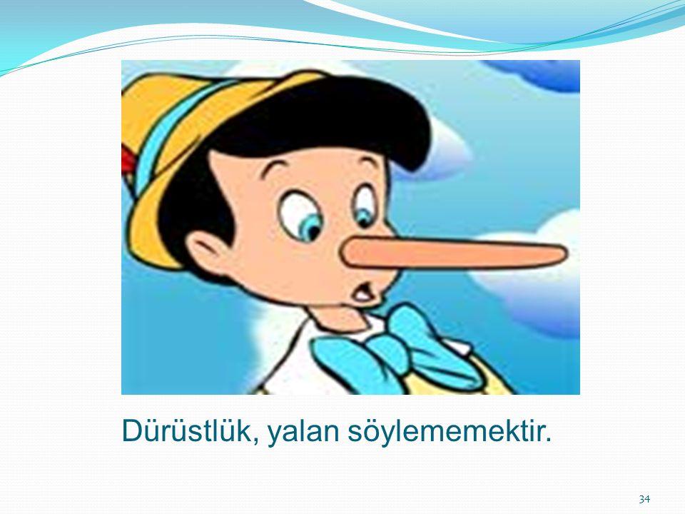 Dürüstlük, yalan söylememektir. 34
