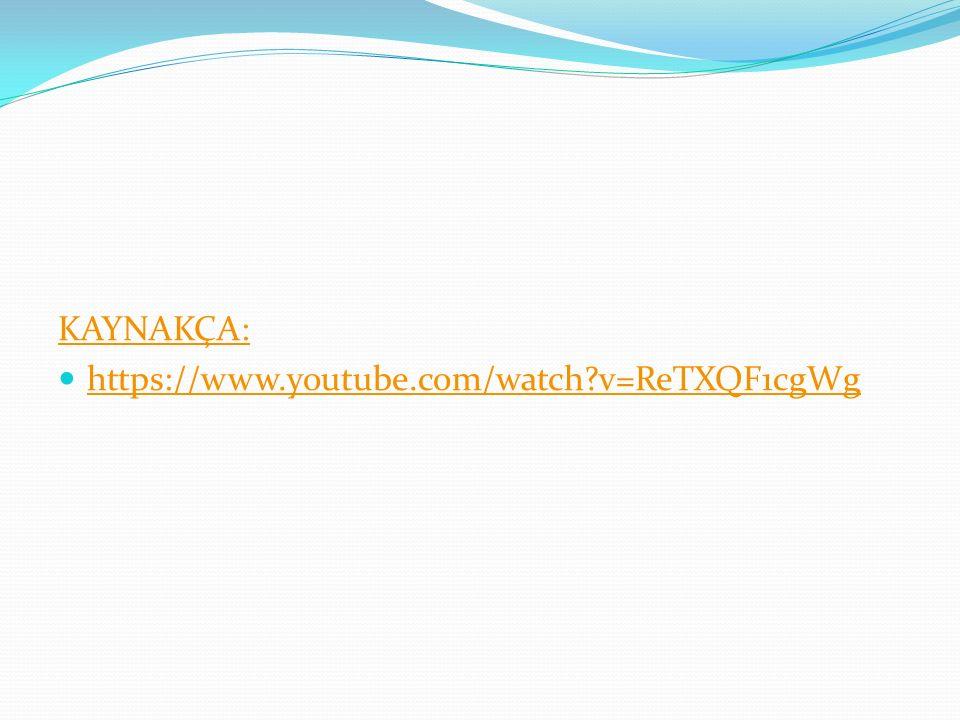 KAYNAKÇA: https://www.youtube.com/watch?v=ReTXQF1cgWg