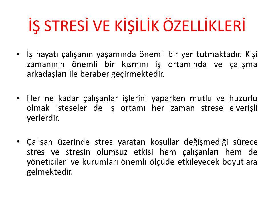 İŞ STRESİ VE KİŞİLİK ÖZELLİKLERİ İş hayatı çalışanın yaşamında önemli bir yer tutmaktadır.