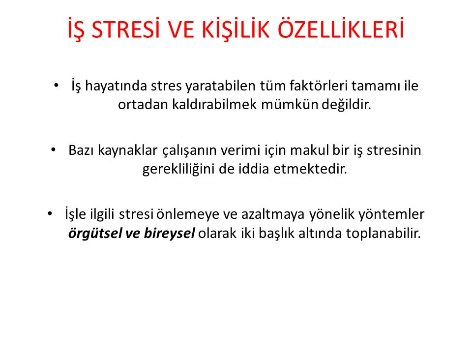 İŞ STRESİ VE KİŞİLİK ÖZELLİKLERİ İş hayatında stres yaratabilen tüm faktörleri tamamı ile ortadan kaldırabilmek mümkün değildir.