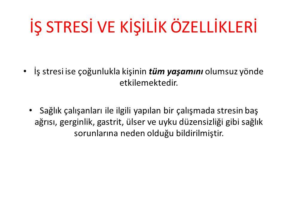 İŞ STRESİ VE KİŞİLİK ÖZELLİKLERİ İş stresi ise çoğunlukla kişinin tüm yaşamını olumsuz yönde etkilemektedir.