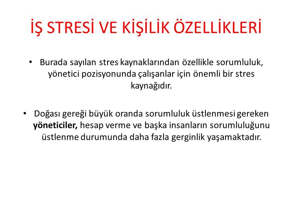 İŞ STRESİ VE KİŞİLİK ÖZELLİKLERİ Burada sayılan stres kaynaklarından özellikle sorumluluk, yönetici pozisyonunda çalışanlar için önemli bir stres kaynağıdır.