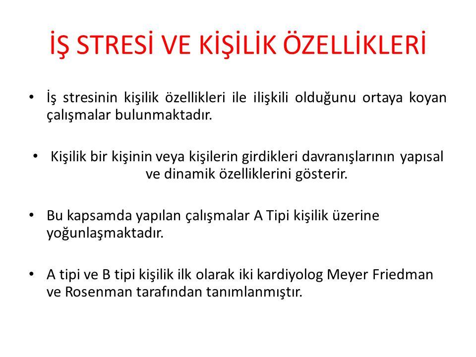 İŞ STRESİ VE KİŞİLİK ÖZELLİKLERİ İş stresinin kişilik özellikleri ile ilişkili olduğunu ortaya koyan çalışmalar bulunmaktadır.