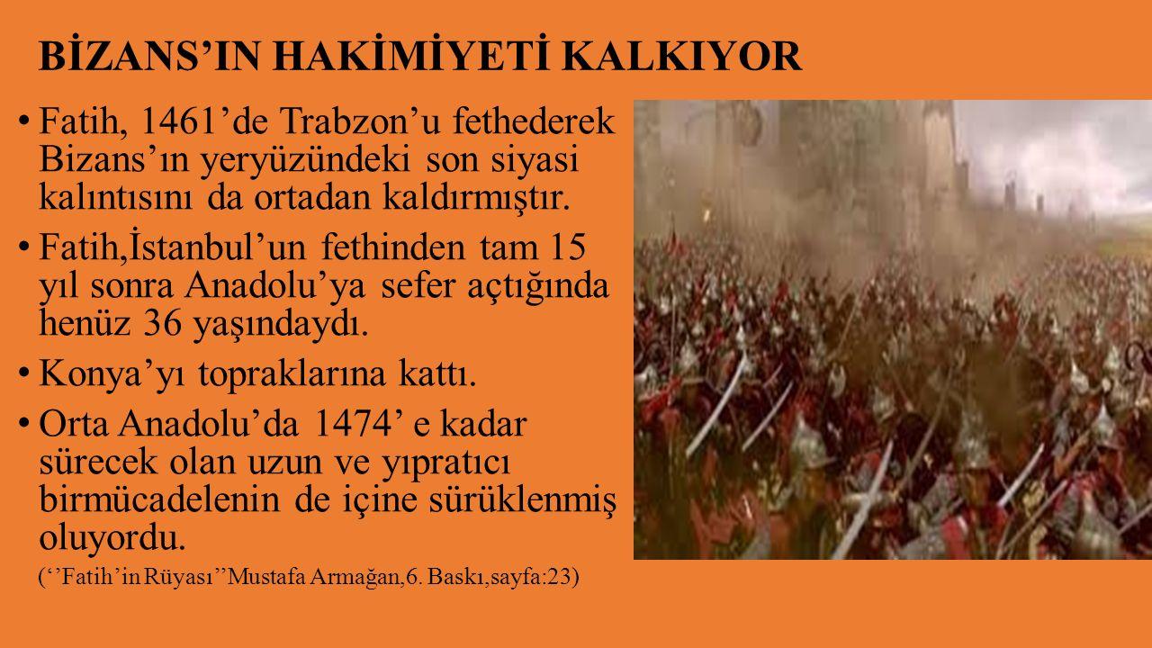 BİZANS'IN HAKİMİYETİ KALKIYOR Fatih, 1461'de Trabzon'u fethederek Bizans'ın yeryüzündeki son siyasi kalıntısını da ortadan kaldırmıştır.