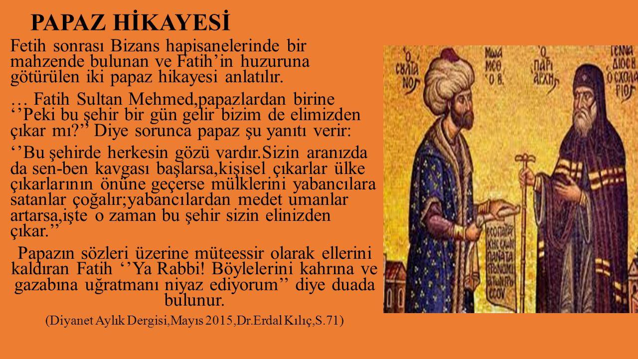 PAPAZ HİKAYESİ Fetih sonrası Bizans hapisanelerinde bir mahzende bulunan ve Fatih'in huzuruna götürülen iki papaz hikayesi anlatılır.