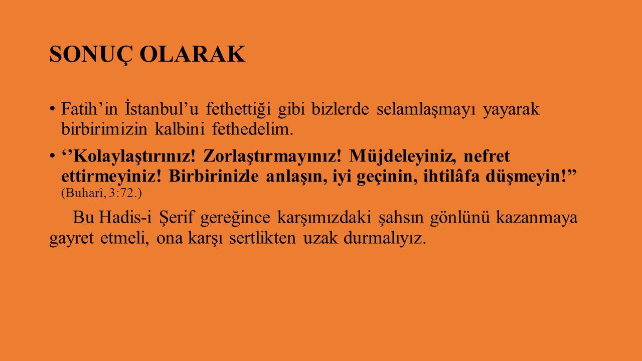 SONUÇ OLARAK Fatih'in İstanbul'u fethettiği gibi bizlerde selamlaşmayı yayarak birbirimizin kalbini fethedelim.