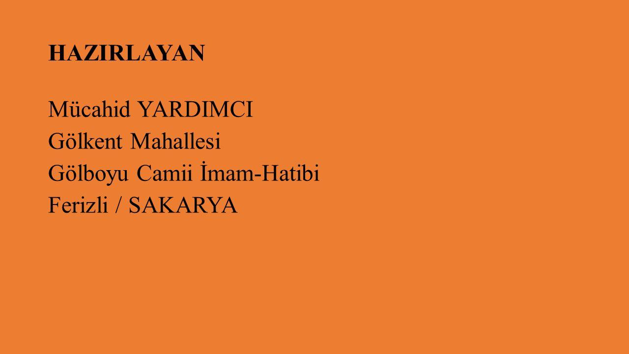 HAZIRLAYAN Mücahid YARDIMCI Gölkent Mahallesi Gölboyu Camii İmam-Hatibi Ferizli / SAKARYA