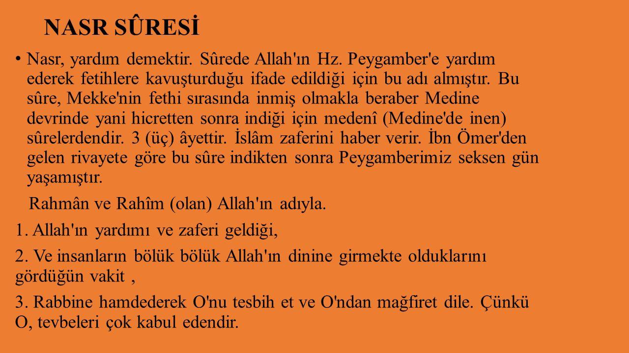 NASR SÛRESİ Nasr, yardım demektir. Sûrede Allah ın Hz.