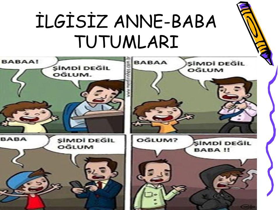 İLGİSİZ ANNE-BABA TUTUMLARI
