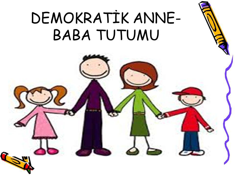 DEMOKRATİK ANNE- BABA TUTUMU