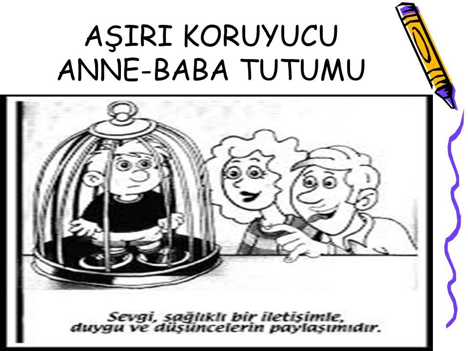 AŞIRI KORUYUCU ANNE-BABA TUTUMU