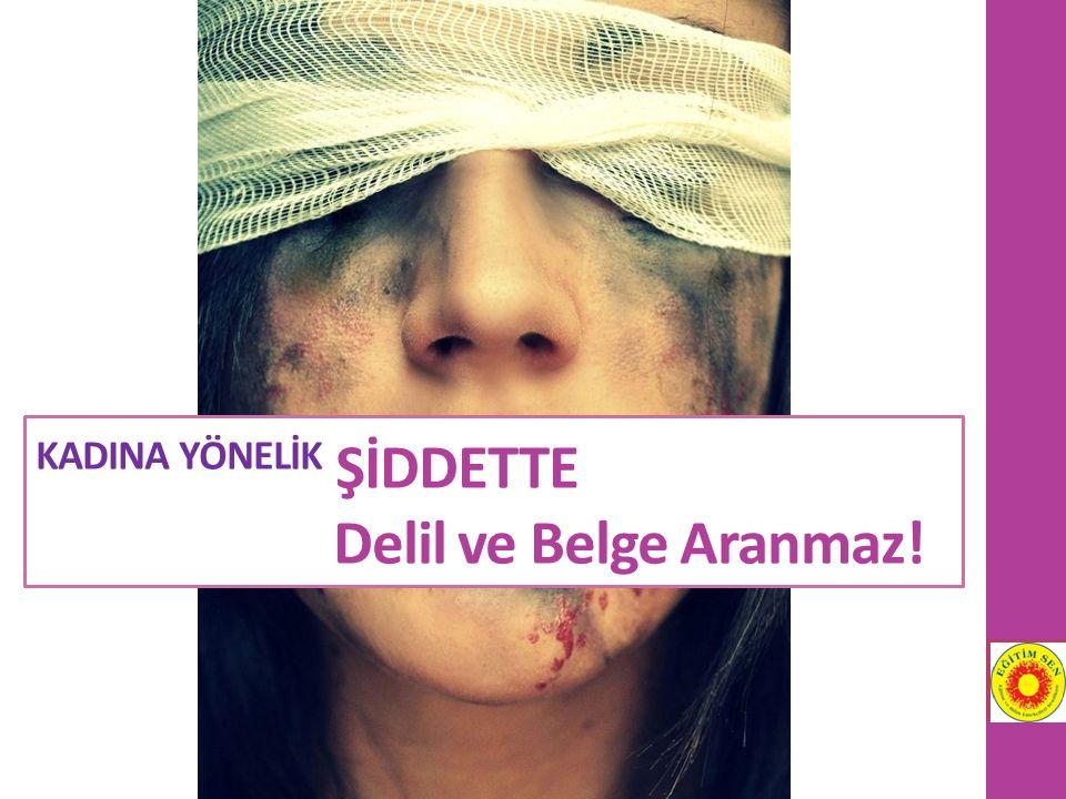 KADINA YÖNELİK ŞİDDETTE Delil ve Belge Aranmaz!