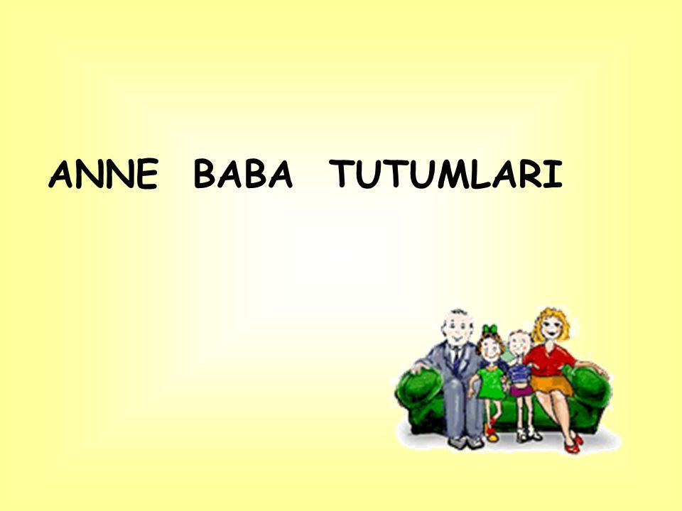 ANNE BABA TUTUMLARI