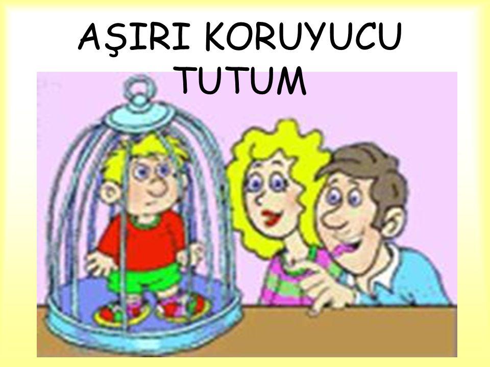 AŞIRI KORUYUCU TUTUM
