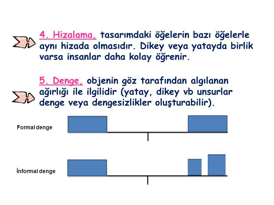 5. Denge, objenin göz tarafından algılanan ağırlığı ile ilgilidir (yatay, dikey vb unsurlar denge veya dengesizlikler oluşturabilir). 4. Hizalama, tas
