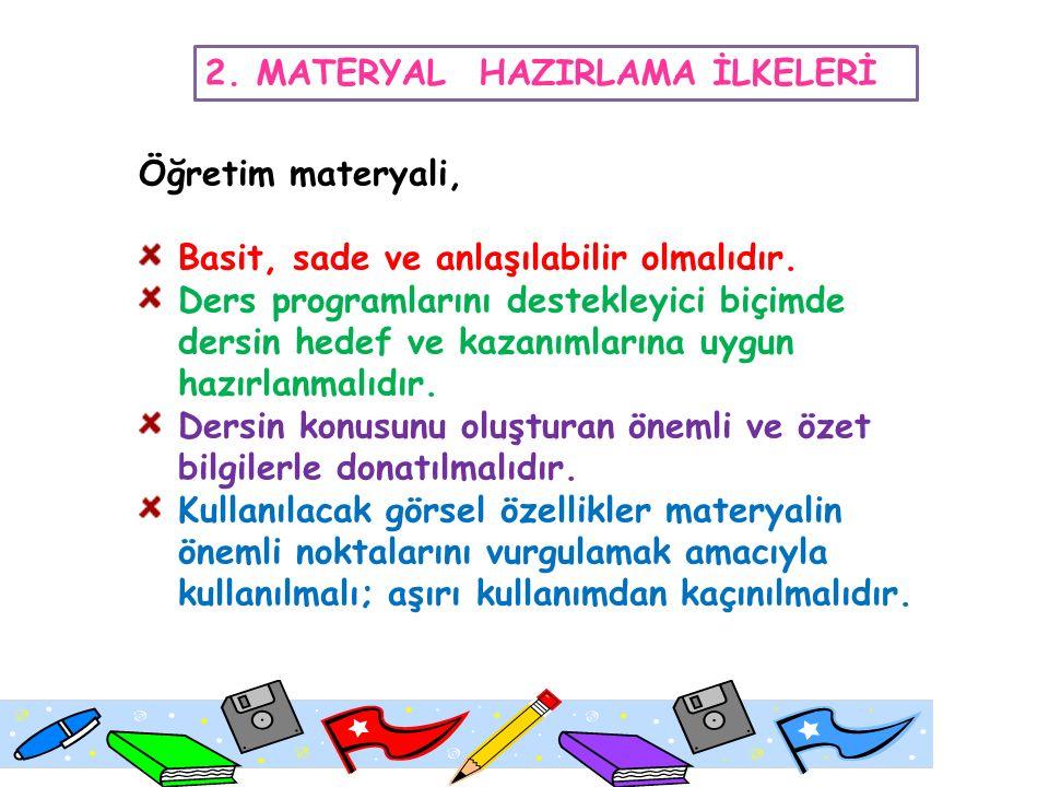2. MATERYAL HAZIRLAMA İLKELERİ Öğretim materyali, Basit, sade ve anlaşılabilir olmalıdır.