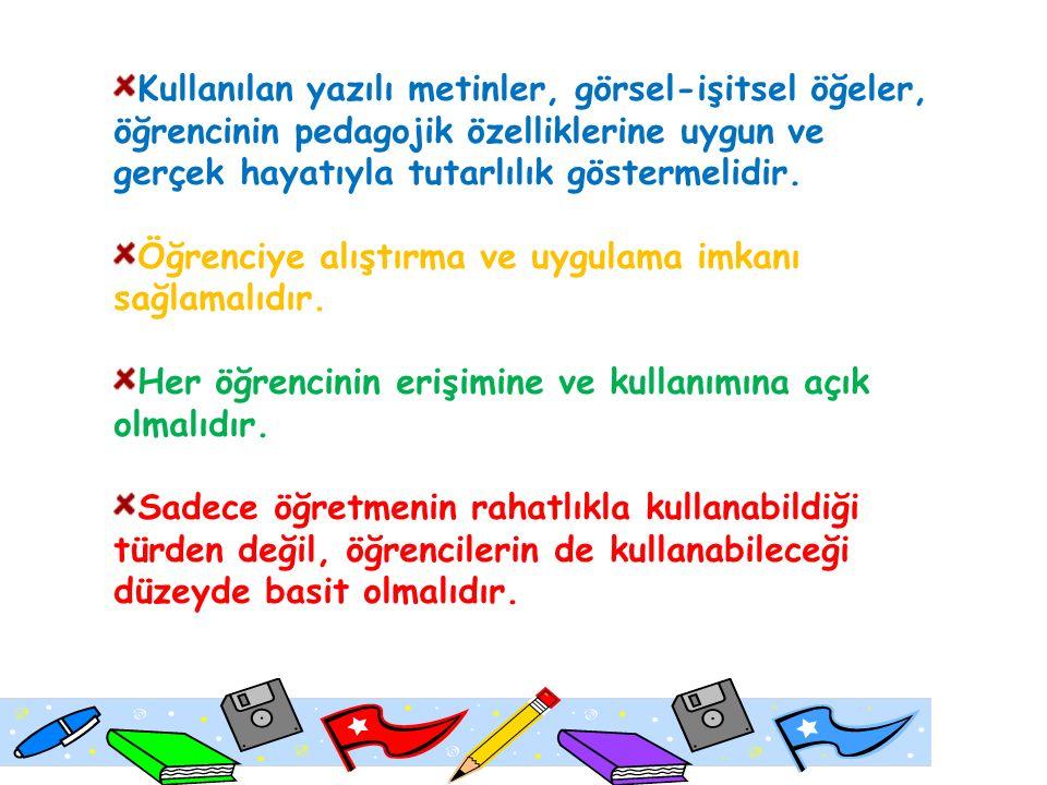 Kullanılan yazılı metinler, görsel-işitsel öğeler, öğrencinin pedagojik özelliklerine uygun ve gerçek hayatıyla tutarlılık göstermelidir.