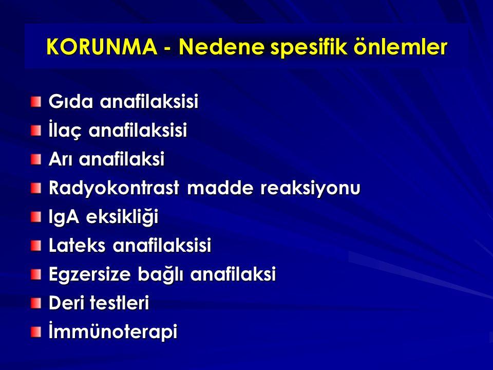 KORUNMA - Nedene spesifik önlemler Gıda anafilaksisi İlaç anafilaksisi Arı anafilaksi Radyokontrast madde reaksiyonu IgA eksikliği Lateks anafilaksisi Egzersize bağlı anafilaksi Deri testleri İmmünoterapi