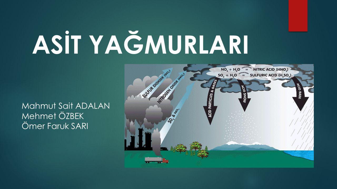 ASİT YAĞMURLARI Mahmut Sait ADALAN Mehmet ÖZBEK Ömer Faruk SARI