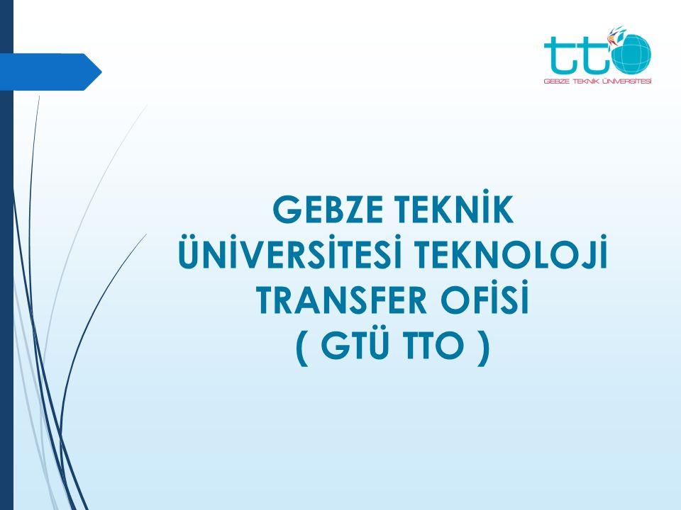 GEBZE TEKNİK ÜNİVERSİTESİ TEKNOLOJİ TRANSFER OFİSİ ( GTÜ TTO )