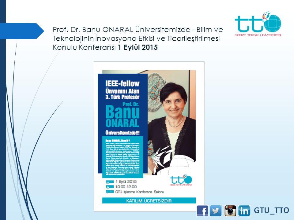 Prof. Dr. Banu ONARAL Üniversitemizde - Bilim ve Teknolojinin İnovasyona Etkisi ve Ticarileştirilmesi Konulu Konferansı 1 Eylül 2015