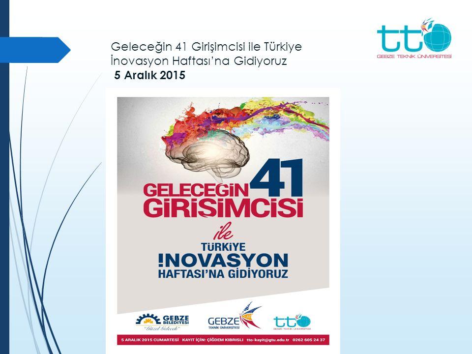 Geleceğin 41 Girişimcisi ile Türkiye İnovasyon Haftası'na Gidiyoruz 5 Aralık 2015