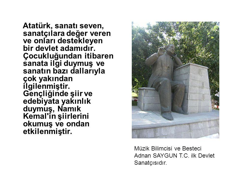Atatürk, sanatı seven, sanatçılara değer veren ve onları destekleyen bir devlet adamıdır. Çocukluğundan itibaren sanata ilgi duymuş ve sanatın bazı da