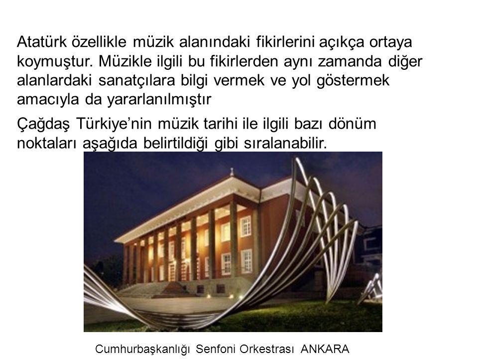 Atatürk özellikle müzik alanındaki fikirlerini açıkça ortaya koymuştur. Müzikle ilgili bu fikirlerden aynı zamanda diğer alanlardaki sanatçılara bilgi