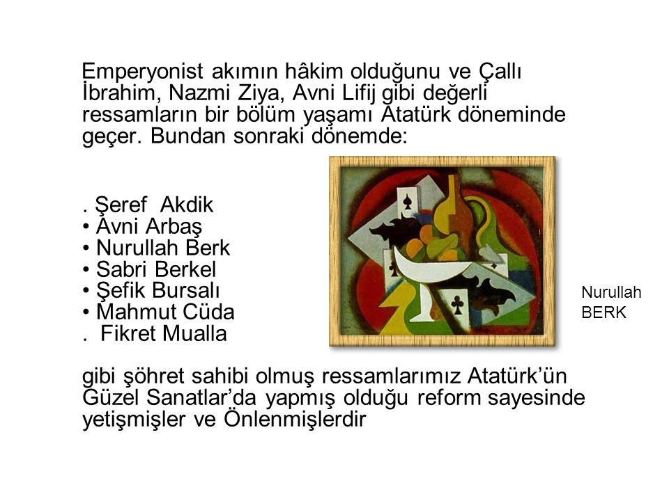 Emperyonist akımın hâkim olduğunu ve Çallı İbrahim, Nazmi Ziya, Avni Lifij gibi değerli ressamların bir bölüm yaşamı Atatürk döneminde geçer. Bundan s