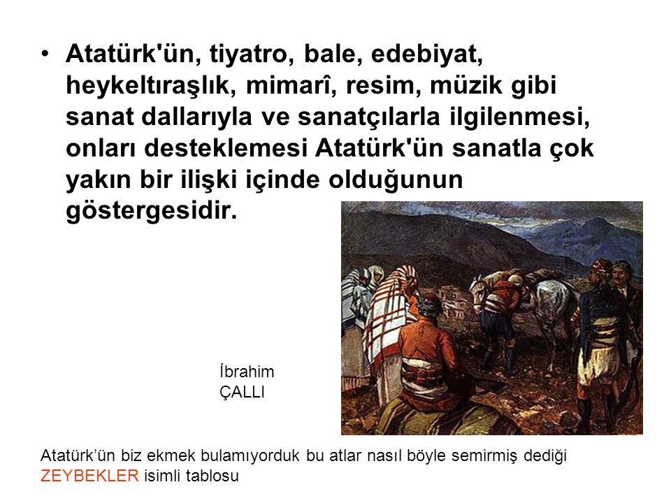 Atatürk'ün, tiyatro, bale, edebiyat, heykeltıraşlık, mimarî, resim, müzik gibi sanat dallarıyla ve sanatçılarla ilgilenmesi, onları desteklemesi Atatü