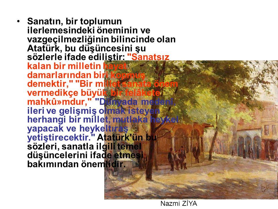 Sanatın, bir toplumun ilerlemesindeki öneminin ve vazgeçilmezliğinin bilincinde olan Atatürk, bu düşüncesini şu sözlerle ifade ediliştir: