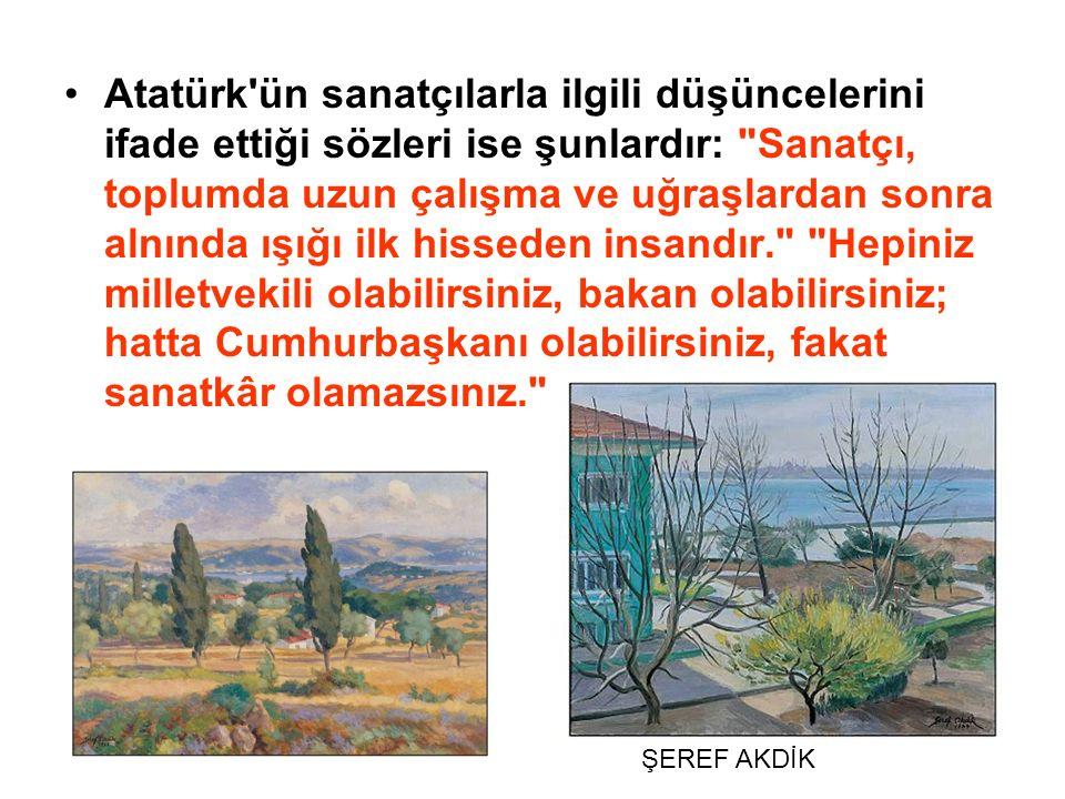 Atatürk'ün sanatçılarla ilgili düşüncelerini ifade ettiği sözleri ise şunlardır: