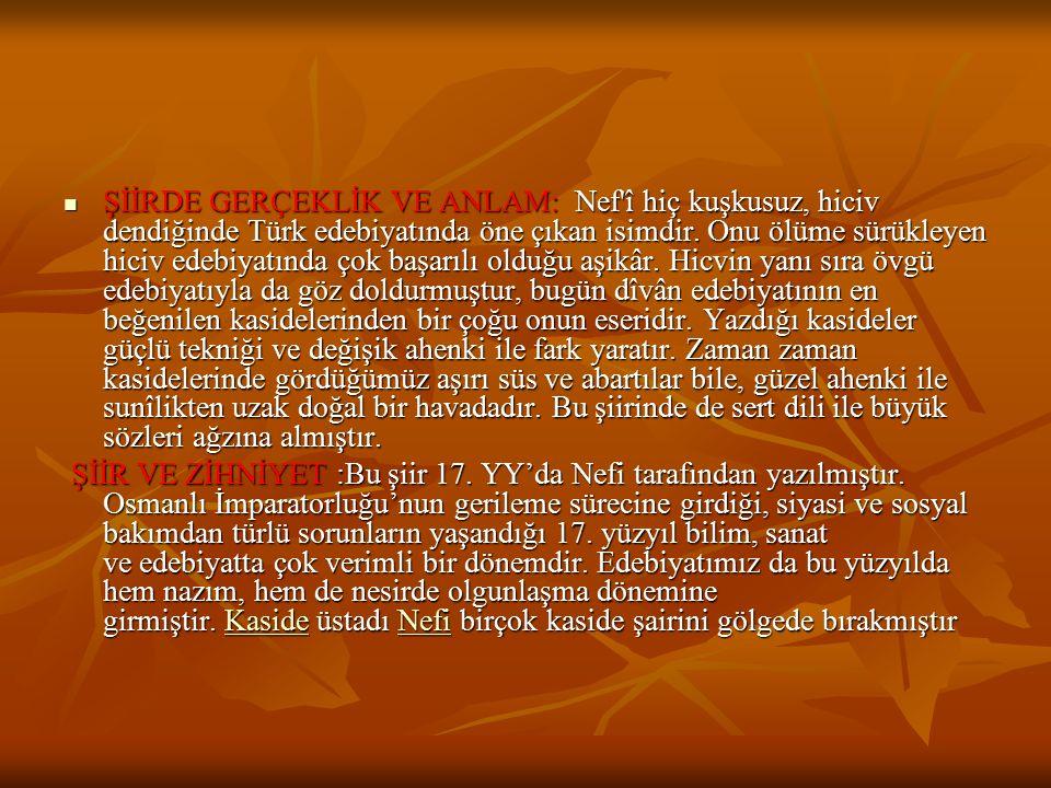 ŞİİRDE GERÇEKLİK VE ANLAM: Nef'î hiç kuşkusuz, hiciv dendiğinde Türk edebiyatında öne çıkan isimdir. Onu ölüme sürükleyen hiciv edebiyatında çok başar