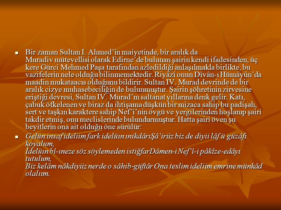 Bir zaman Sultan I. Ahmed'in maiyetinde, bir aralık da Muradiv mütevellisi olarak Edirne'de bulunan şairin kendi ifadesinden, üç kere Gürci Mehmed Paş