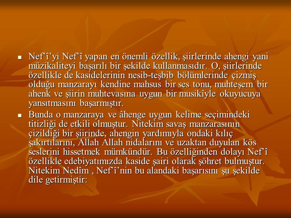 Nef'î'yi Nef'î yapan en önemli özellik, şiirlerinde ahengi yani müzikaliteyi başarılı bir şekilde kullanmasıdır. O, şiirlerinde özellikle de kasidele