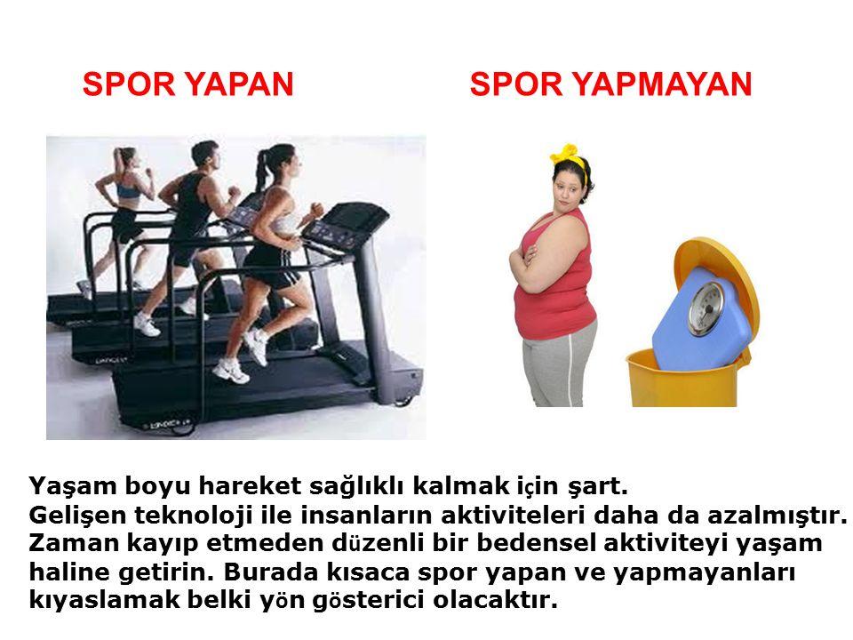 SPOR YAPAN SPOR YAPMAYAN Yaşam boyu hareket sağlıklı kalmak i ç in şart.