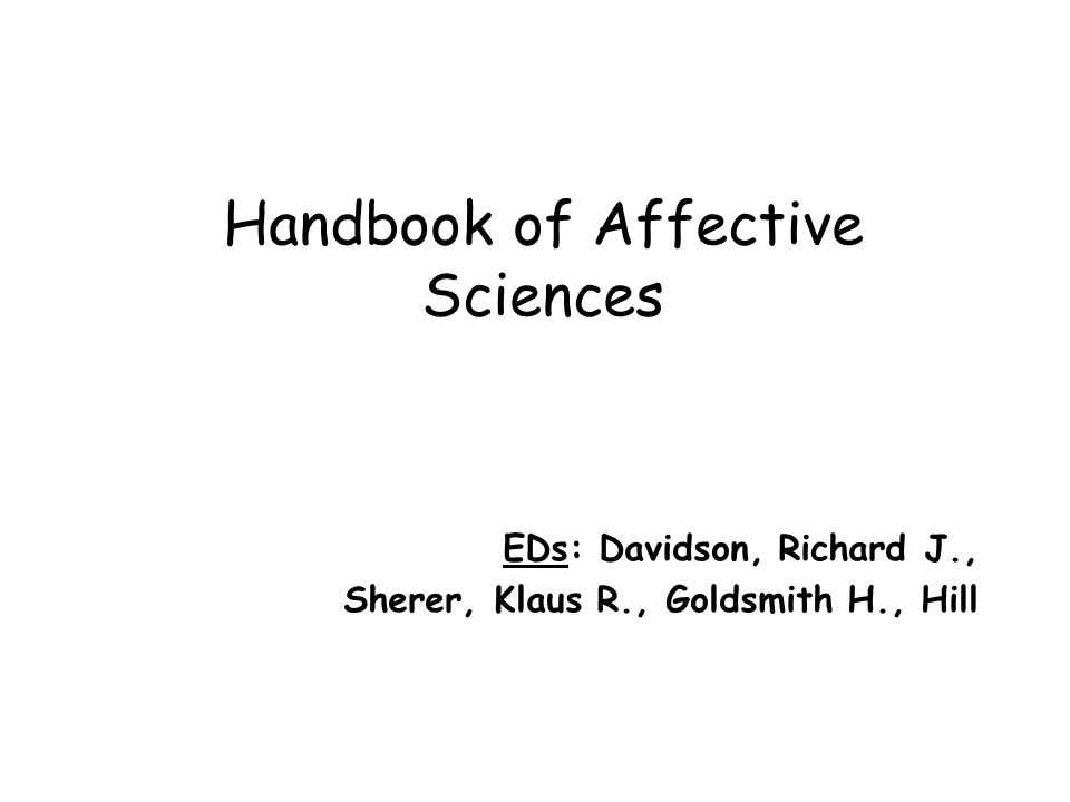Handbook of Affective Sciences EDs: Davidson, Richard J., Sherer, Klaus R., Goldsmith H., Hill