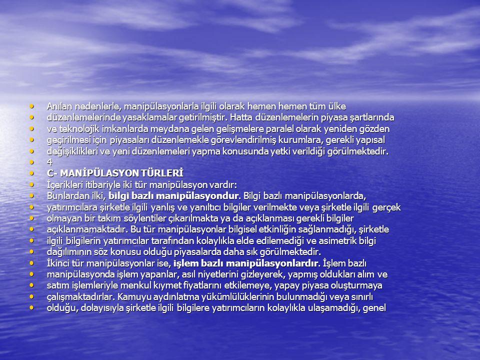 Anılan nedenlerle, manipülasyonlarla ilgili olarak hemen hemen tüm ülke Anılan nedenlerle, manipülasyonlarla ilgili olarak hemen hemen tüm ülke düzenlemelerinde yasaklamalar getirilmiştir.