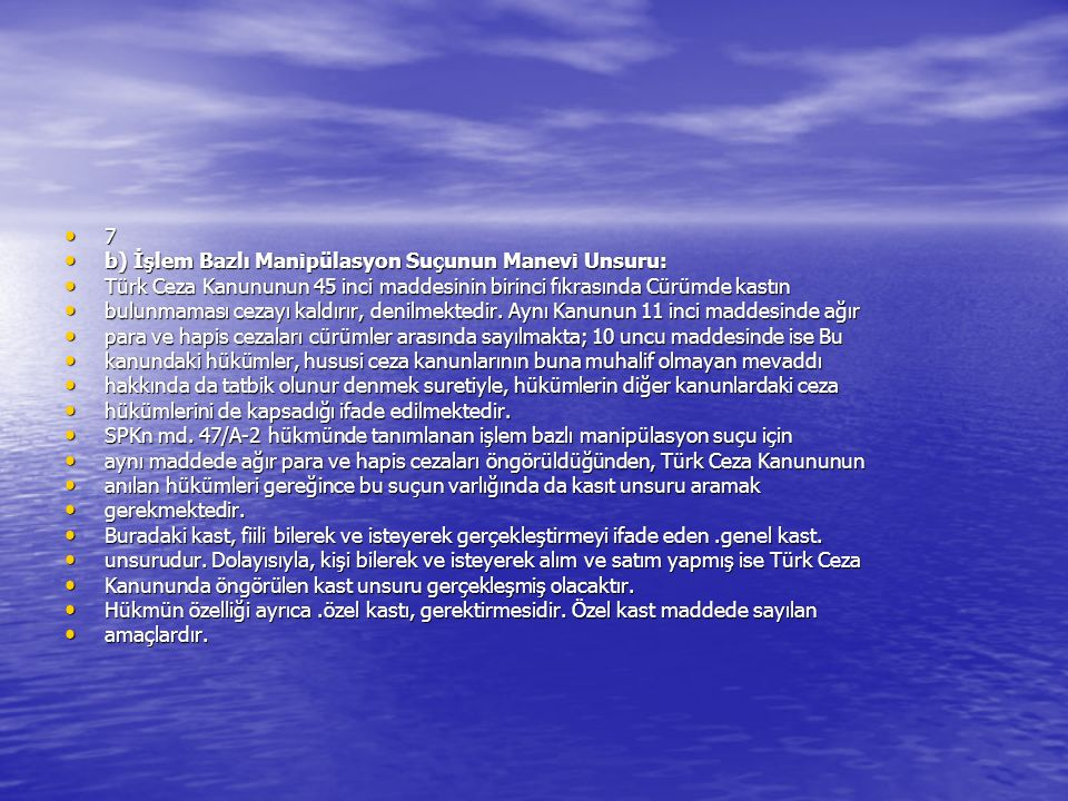 7 b) İşlem Bazlı Manipülasyon Suçunun Manevi Unsuru: b) İşlem Bazlı Manipülasyon Suçunun Manevi Unsuru: Türk Ceza Kanununun 45 inci maddesinin birinci