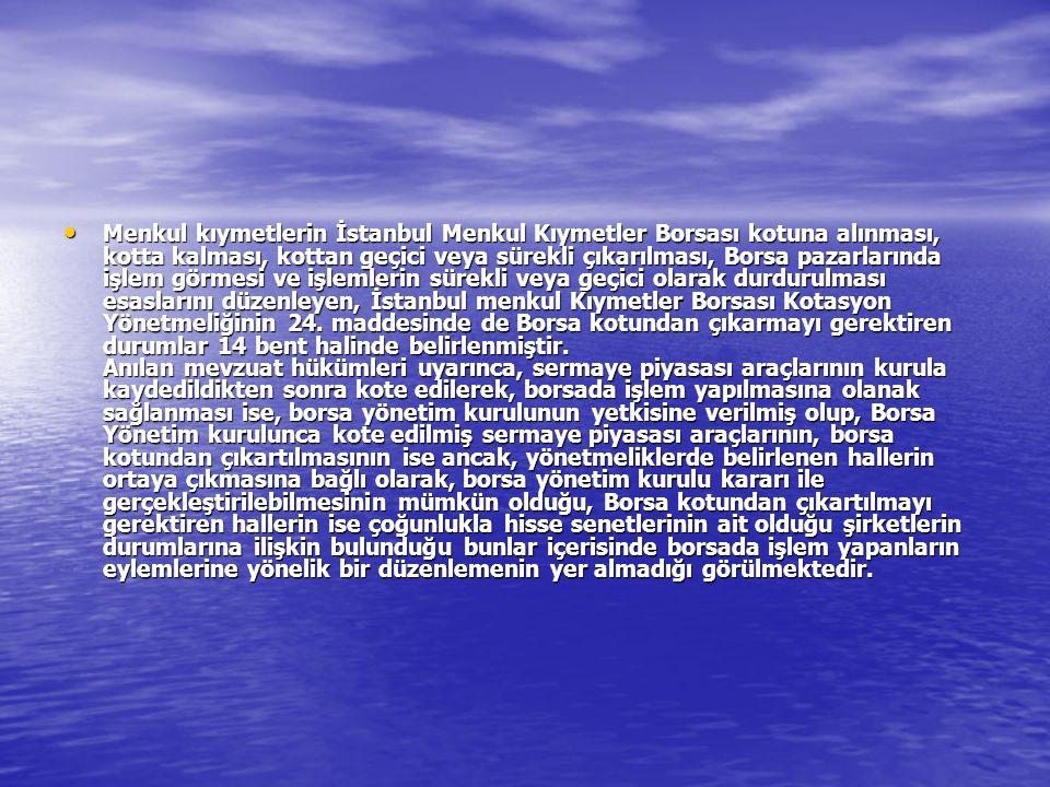 Menkul kıymetlerin İstanbul Menkul Kıymetler Borsası kotuna alınması, kotta kalması, kottan geçici veya sürekli çıkarılması, Borsa pazarlarında işlem görmesi ve işlemlerin sürekli veya geçici olarak durdurulması esaslarını düzenleyen, İstanbul menkul Kıymetler Borsası Kotasyon Yönetmeliğinin 24.