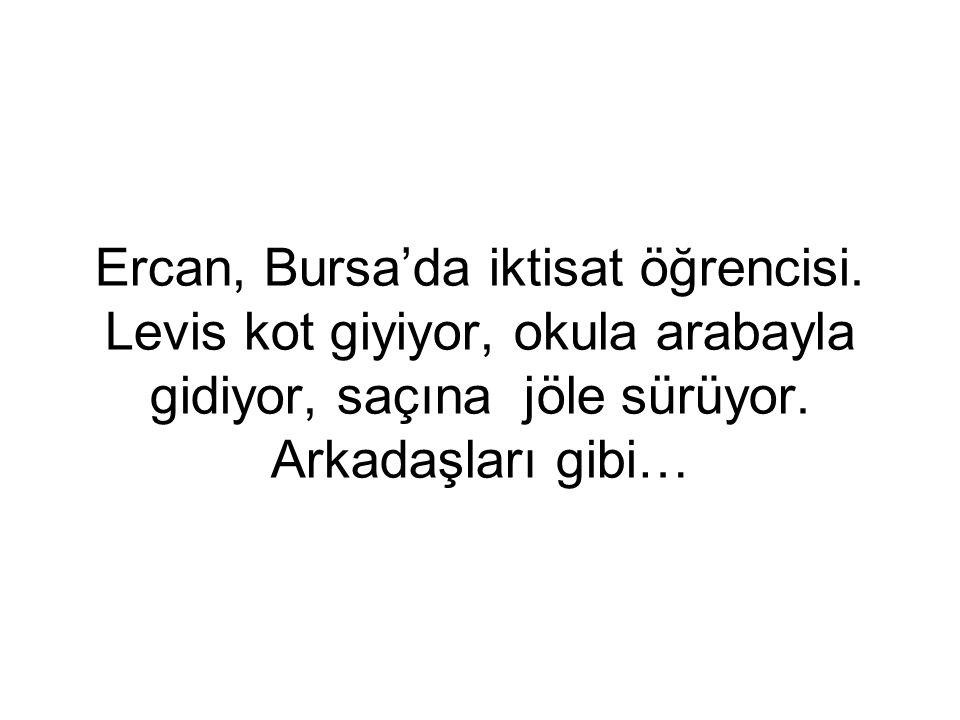 Ercan, Bursa'da iktisat öğrencisi. Levis kot giyiyor, okula arabayla gidiyor, saçına jöle sürüyor.