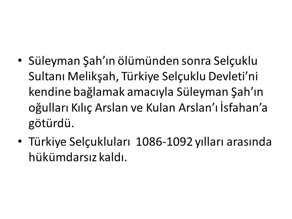 Süleyman Şah'ın ölümünden sonra Selçuklu Sultanı Melikşah, Türkiye Selçuklu Devleti'ni kendine bağlamak amacıyla Süleyman Şah'ın oğulları Kılıç Arslan ve Kulan Arslan'ı İsfahan'a götürdü.